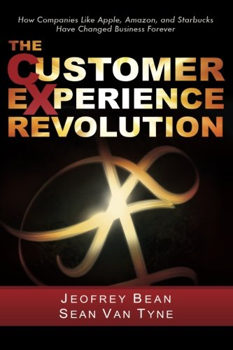 The Customer Experience Revolution: How Companies Like Apple, Amazon, and Starbucks Have Changed Business Forever (Starbucks Amazon)