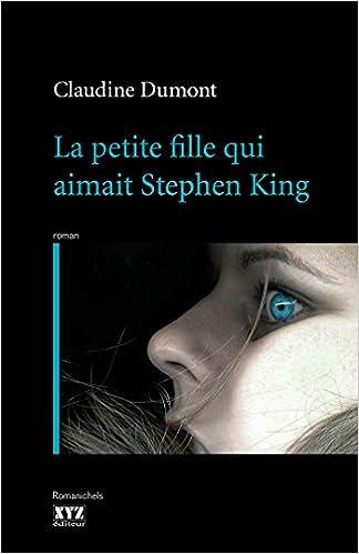 La petite fille qui aimait Stephen King - Dumont Claudine