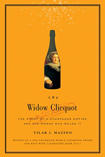 The Widow Clicquot: The Story of a Champagne Empire and the Woman Who Ruled It (P.S.) by Tilar J. Mazzeo