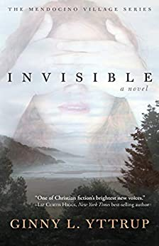 Invisible (The Mendocino Village Series Book 1) by [Yttrup, Ginny L.]