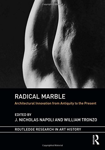 Radical Marble: Architectural Innovation from Antiquity to the Present (Routledge Research in Art History)