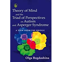 Theory of Mind and the Triad of Perspectives on Autism and Asperger Syndrome: A View from the Bridge by Bogdashina, Olga (2005) Paperback