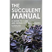 The Succulent Manual: A guide to care and repair for all climates