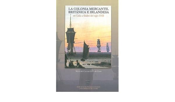 Colonia mercantil británica e irlandesa en Cádiz a finales del siglo XVIII: Amazon.es: María del Carmen Lario de Oñate: Libros