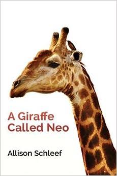 A Giraffe Called Neo by Allison Schleef (2015-05-29)