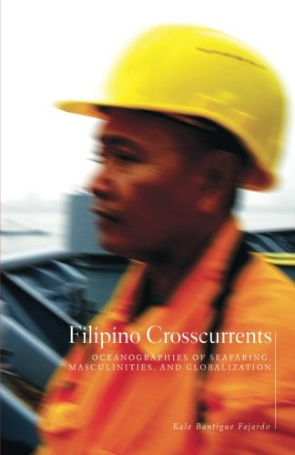 Filipino Crosscurrents: Oceanographies of Seafaring, Masculinities, and Globalization