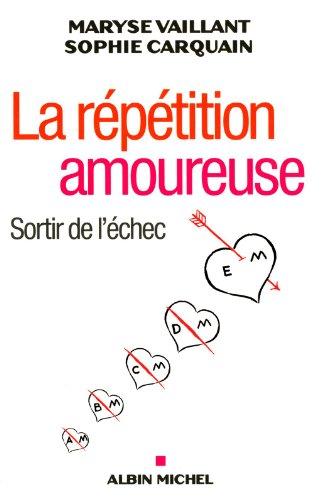 La Répétition Amoureuse: Sortir de l'Échec (Essais) (French Edition)