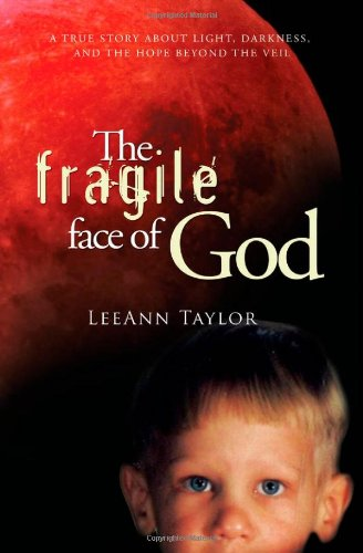 Read Online The Fragile Face of God: A True Story About Light, Darkness, and the Hope Beyond the Veil ebook