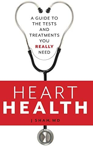 Heart Health: A Guide to the Tests and Treatments You Really Need