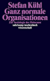 Ganz normale Organisationen: Zur Soziologie des Holocaust (suhrkamp taschenbuch wissenschaft)