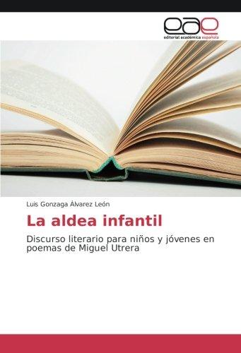 La aldea infantil: Discurso literario para niños y jóvenes en poemas de Miguel Utrera (Spanish Edition)