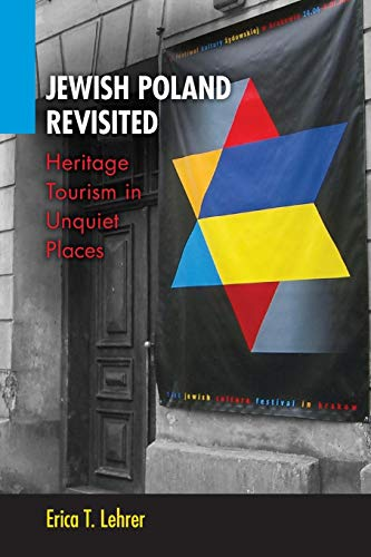 Jewish Poland Revisited: Heritage Tourism in Unquiet Places (New Anthropologies of Europe)