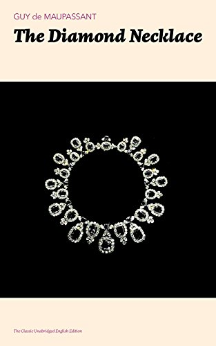 The Diamond Necklace (The Classic Unabridged English Edition): From one of the greatest French writers, widely regarded as the 'Father of Short Story' ... O. Henry, Anton Chekhov and Henry James