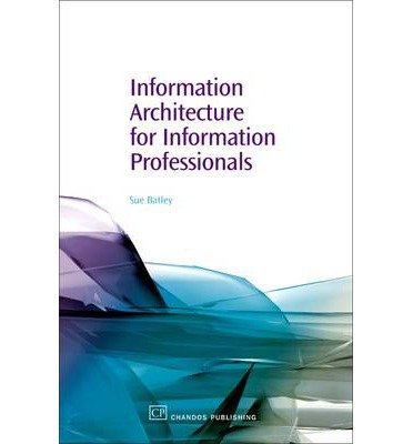[(Information Architecture for Information Professionals )] [Author: Susan Batley] [Mar-2007]