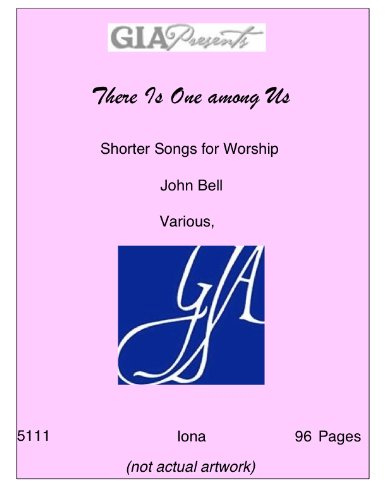 Read Online There Is One among Us-Shorter Songs for Worship-Bell, John-Various, pdf
