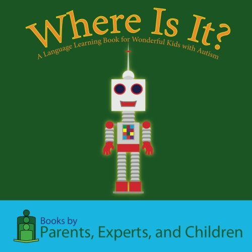 Where Is It?: A language learning book for wonderful kids with autism