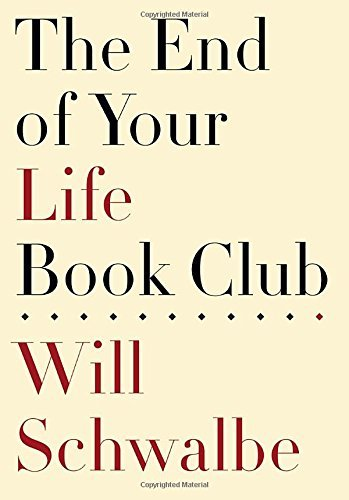 The End of Your Life Book Club by Will Schwalbe (2012-10-02) (End Of Your Life Book Club)