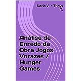 Análise do Enredo da Obra Jogos Vorazes / The Hunger Games (Portuguese Edition)