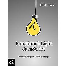 Functional-Light JavaScript: Pragmatic, Balanced FP in JavaScript
