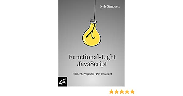 Functional-Light JavaScript: Pragmatic, Balanced FP in JavaScript (English Edition) eBook: Kyle Simpson, Brian MacDonald, Brian Lonsdorf, Jasmine Kwityn: ...