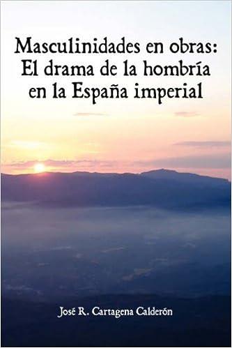 Masculinidades En Obras: El Drama de La Hombria En La Espana ...