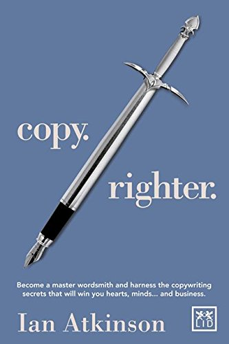 Copy Righter: Become a Master Wordsmith and Harness the Copywriting Secrets That Will Win You Hearts, Minds... and Business ebook
