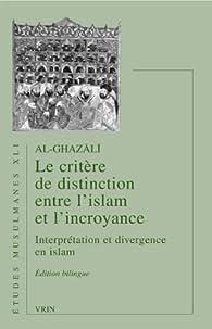 Le critère de distinction entre l'Islam et l'incroyance par Abû-Hâmid Al-Ghazali