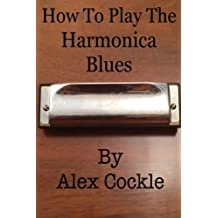 How To Play The Harmonica Blues: Which harmonica do I need for which blues key?