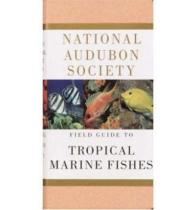 National Audubon Society Field Guide to Tropical Marine Fishes: Of the Caribbean, the Gulf of Mexico, Florida, the Bahamas, and (Bermuda Fish)