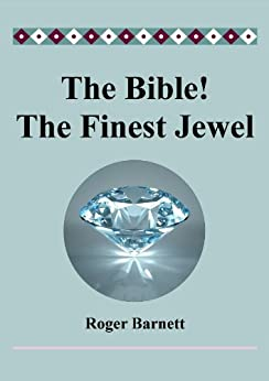 The Bible! The Finest Jewel in the World by [Barnett, Roger]