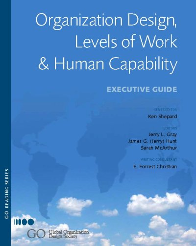 Organization Design, Levels of Work and Human Capability: Executive Guide