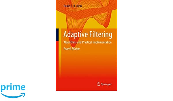 Adaptive Filtering: Algorithms and Practical Implementation: Paulo