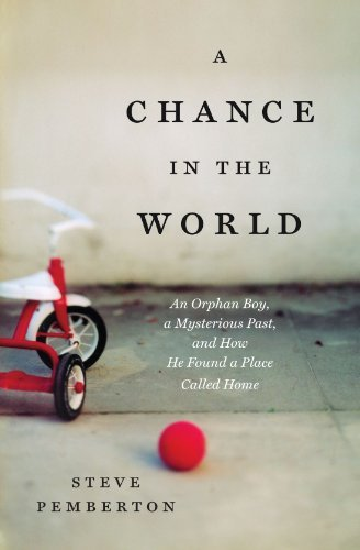 A Chance in the World: An Orphan Boy, A Mysterious Past, and How He Found a Place Called Home by Steve Pemberton (2012-01-09)