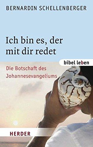 Ich bin es, der mit dir redet: Die Botschaft des Johannesevangeliums (bibel leben)