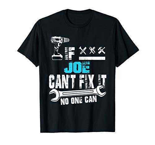 If Joe Can't Fix It No One Can T-Shirt, Fathers Day Gifts T-Shirt