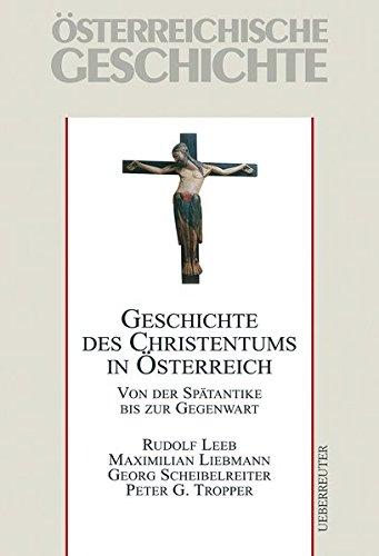 Geschichte des Christentums in Österreich: Von der Spätantike bis zur Gegenwart. Österreichische Geschichte - Ergänzungsband