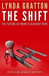The Shift: The Future of Work is Already Here by Gratton, Lynda (2011)