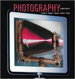 Photography 8th Edition (Eighth Edition By Barbara London, John Upton, Jim Stone, Kenneth Kobre, Betsy Brill)
