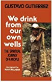 We Drink from Our Own Wells : The Spiritual Journey of a People, Gutiérrez, Gustavo, 0859243087