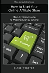 Make-Money-Online Series: How to Start Your Online Affiliate Store: Step-By-Step Guide to Making Money Online