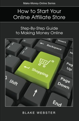 41deZczKKuL - Make-Money-Online Series: How to Start Your Online Affiliate Store: Step-By-Step Guide to Making Money Online