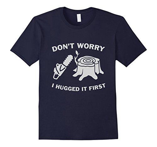 Men's Don't Worry I Hugged It First Lumberjack Chainsaw T...