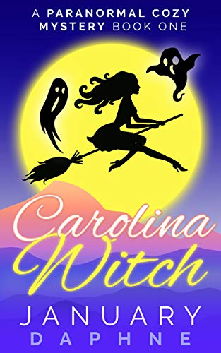 Carolina Witch: A Paranormal Cozy Mystery (Carolina Witch Cozy Mystery Book 1) by [Daphne, January]