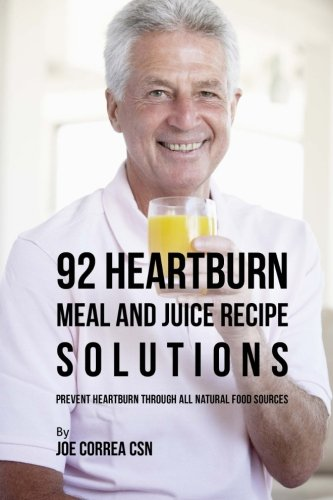 Download 92 Heartburn Meal and Juice Recipe Solutions: Prevent Heartburn through All Natural Food Sources pdf