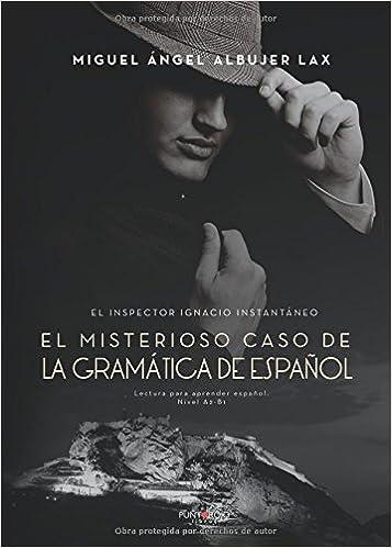El inspector Ignacio Instantáneo. El misterioso caso de la gramática de español (Spanish Edition) (Spanish) Paperback – February 22, 2018
