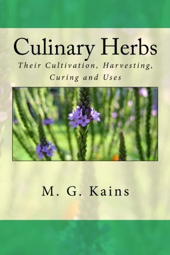 Culinary Herbs: Their Cultivation, Harvesting, Curing and Uses (Culinary Herb)