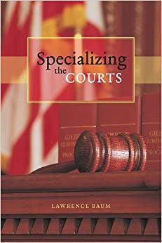 Specializing the Courts (Chicago Series in Law and Society)