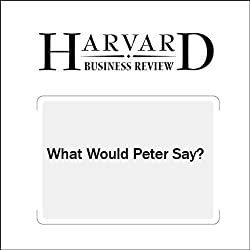 What Would Peter Say? (Harvard Business Review)