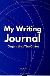 My Writing Journal: Organizing The Chaos