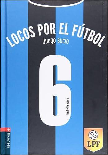 Locos por el futbol - Juego sucio Locos por el fútbol  Amazon.es  Frauke  Nahrgang 199bfeb196c9b